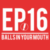 EP16 - Balls In Your Mouth