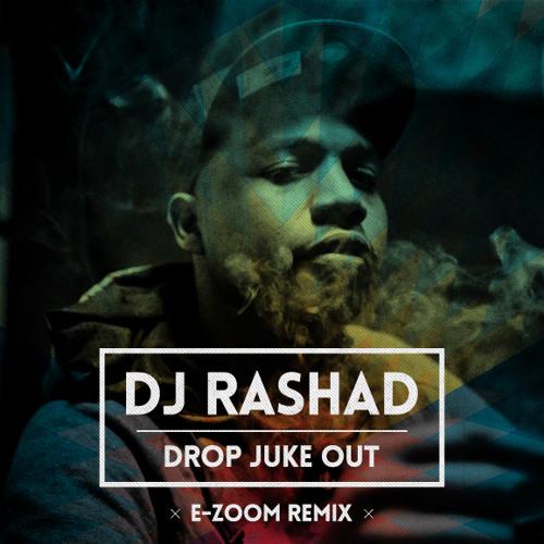 Dj Rashad - Drop Juke Out (E-Zoom Remix)