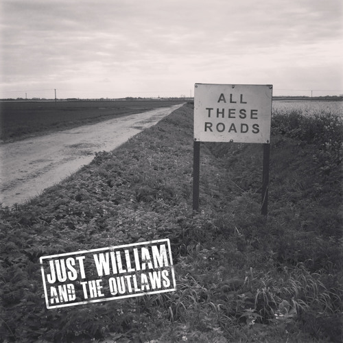 JUST WILLIAM AND THE OUTLAWS - All These Roads