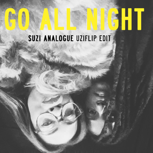 Go All Night - Kelela ► Suzi Analogue UziFlip Edit