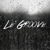 Le Groove (OUT NOW ON BEATPORT)