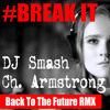 DJ Smash Feat. Ch. Armstrong - Break It (Back To The Future Remix)