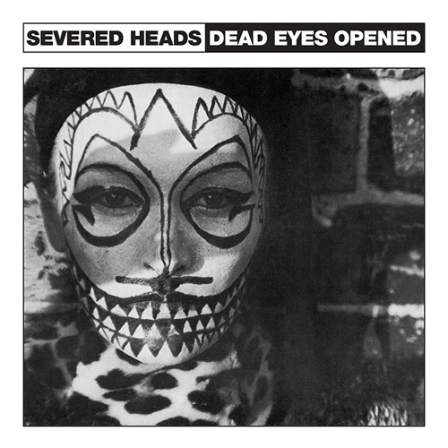 "Severed Heads - Dead Eyes Opened extended 12"" mix"
