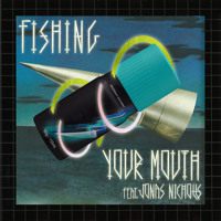 Fishing - Your Mouth (Ft. Jonas Nicholls)
