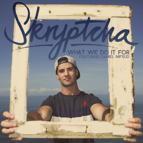 What We Do It For - Skryptcha (feat. Daniel Mifsud)