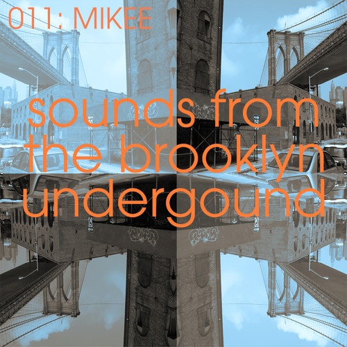 Sounds From The Brooklyn Underground 011 with Mikee