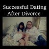 A How To Guide On Dating After Divorce