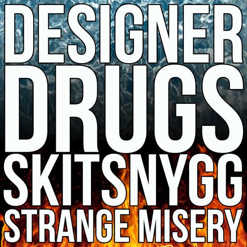 DESIGNER DRUGS and SKITSNYGG - Strange Misery