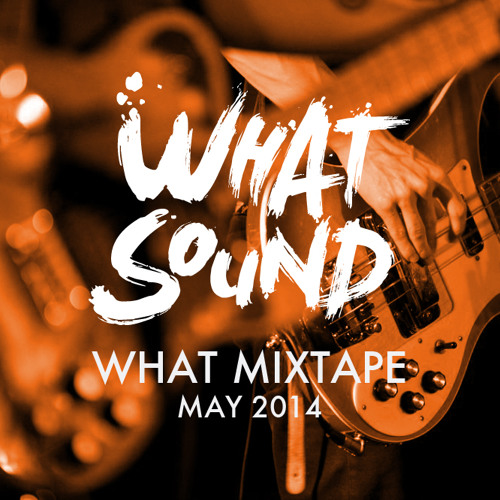 What Mixtape - May 2014
