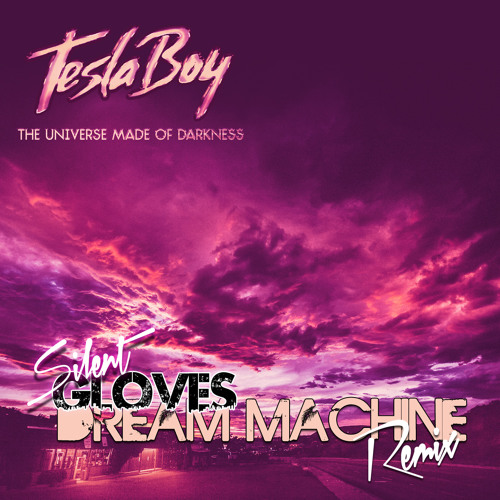Tesla Boy - Dream Machine (Silent Gloves Remix) [Free D/L]