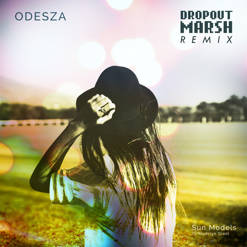 ODESZA (feat. Madelyn Grant) - Sun Models (DROPOUT MARSH Remix)