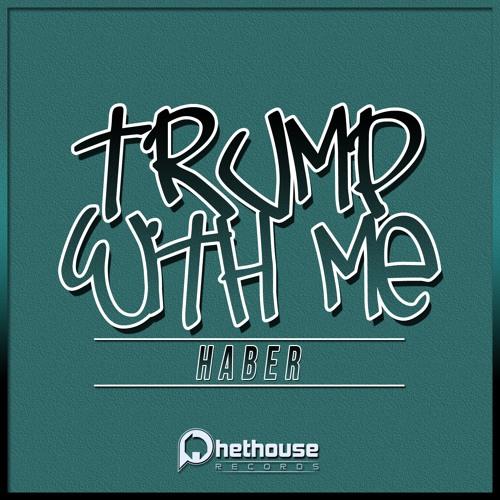 Haber - Trump With Me (Original Mix)