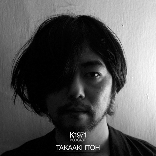 K1971 PODCAST - TAKAAKI ITOH