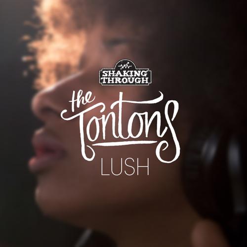 The Tontons - Lush | Shaking Through