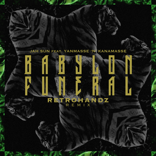 Jah Sun - Babylon Funeral ft. Yanmasse'n'Kanamasse (Retrohandz Remix)