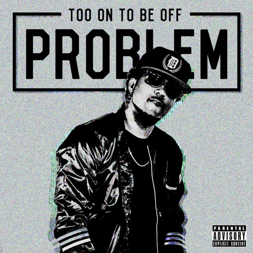 Too On To Be Off - Problem (Prod. Problem)