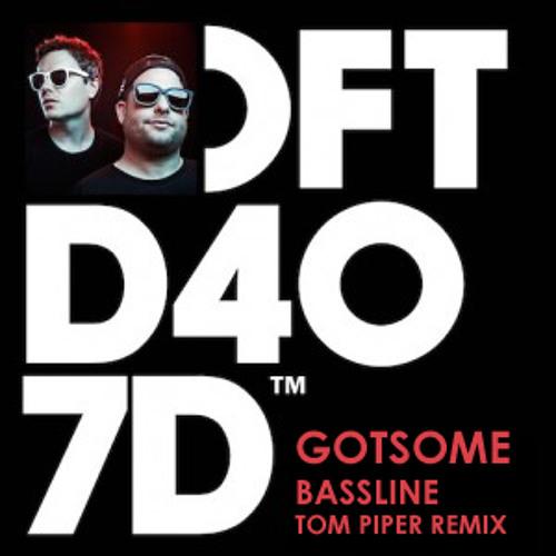 GotSome feat. The Get Along Gang - Bassline (Tom Piper Remix)