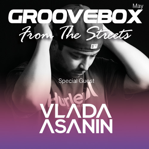 Groovebox  - From The Streets May (Special Guest) Vlada Asanin