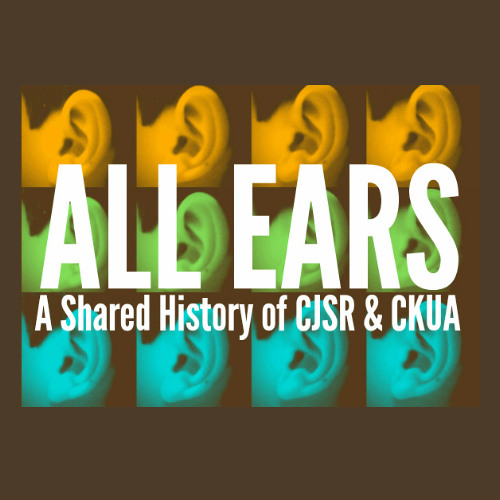 All Ears: A Shared History of CJSR and CKUA