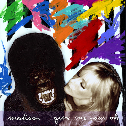 Give Me Your Oh - Madison