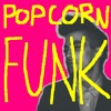Popcorn Funk (OUT NOW!)