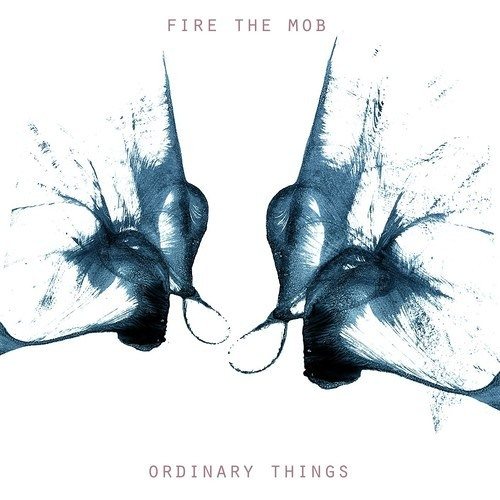 Fire The Mob - Ordinary Things