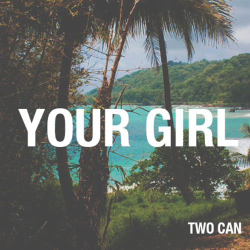 Two Can. - Your Girl [Free Download]