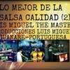 TE AMO TE QUIERO SALSA CALIDAD 2 AL STYLO DE LUIS MIGUEL THE MASTER.