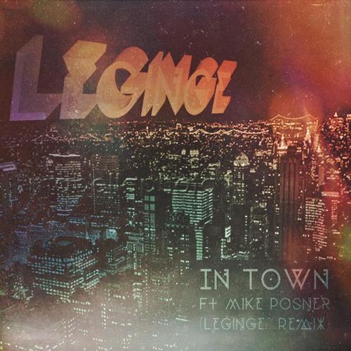 In Town Ft. Mike Posner (LeGinge Remix)