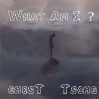 What am I?-Ghost