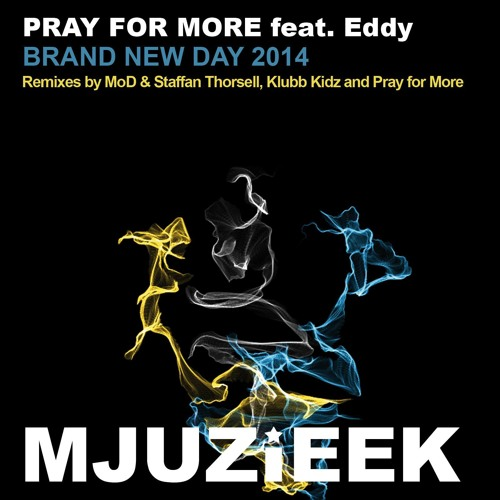 Pray For More ft. Eddy - Brand New Day 2014 (MoD & Staffan Thorsell Remix)