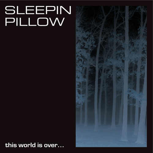 Sleepin Pillow-This world is over, it's time for a new one..(Album)