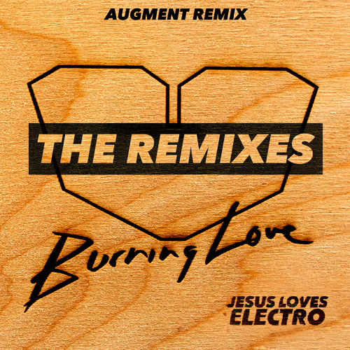 Jesus Loves Electro - Burning Love (Augment Remix) [Preview]