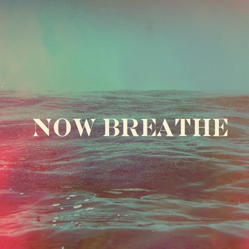 Now Breathe - Abee Hague