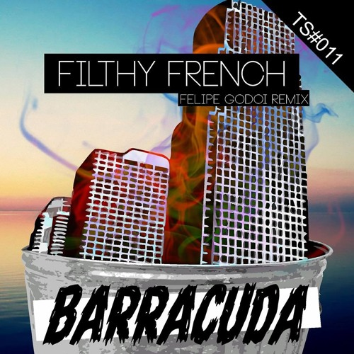 FILTHY FRENCH - Barracuda (Felipe Godoi Remix)