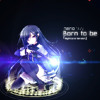 nano - Born to be 「Nightcore Version」