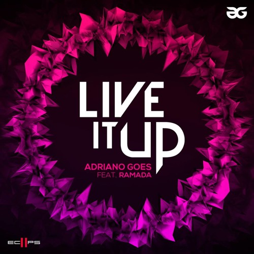 ADRIANO GOES feat RAMADA - LIVE IT UP (RADIO EDIT)