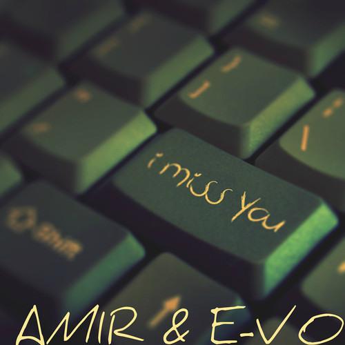 Amir & E-VO - I Miss You [EDM.com Exclusive]