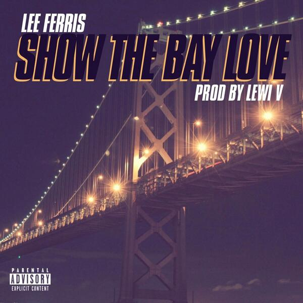 Lee Ferris - Show The Bay Love (prod. Lewi-V) [Thizzler.com Exclusive]