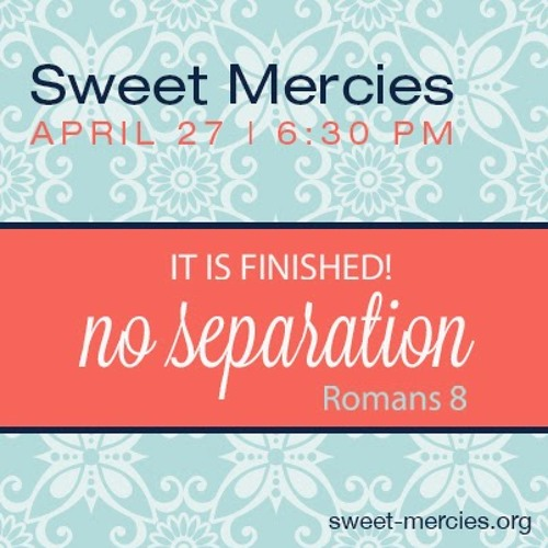 """""""It is Finished: No Separation"""" Tambra Murphy - Sweet Mercies April 2014"""