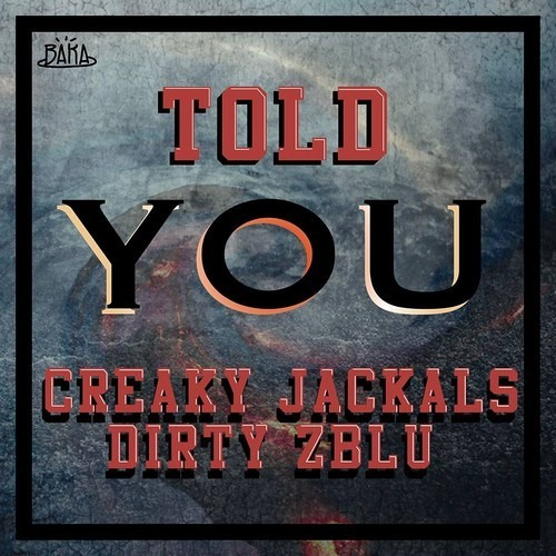Creaky Jackals & Dirty Zblu - Told You