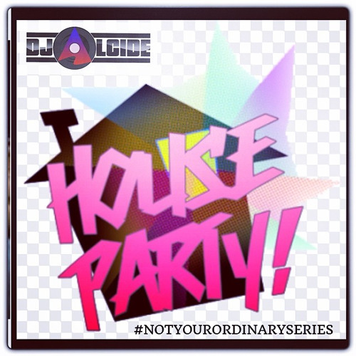 "#NOTYOURORDINARYSERIES VOL 6 ""HOUSE PARTY"" (DJ ALCIDE) *FREE DOWNLOAD*"