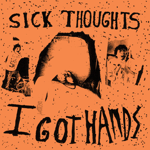 Sick Thoughts: I Got Hands