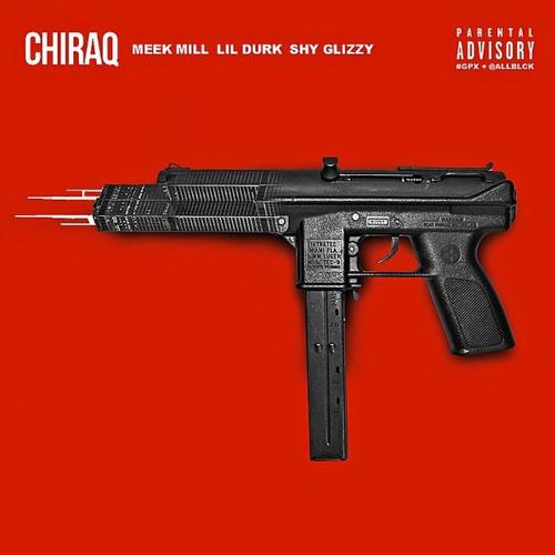 CHIRAQ - Meek Mill, Lil Durk, Shy Glizzy