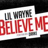 Believe Me (ft. Drake) - Lil Wayne