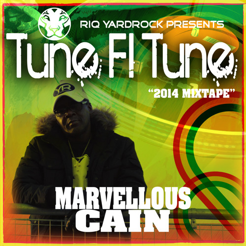 RIQ Yardrock Presents Tune Fi Tune MixTape 2014 by Marvellous Cain