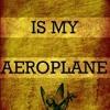 Music Is My Aeroplane