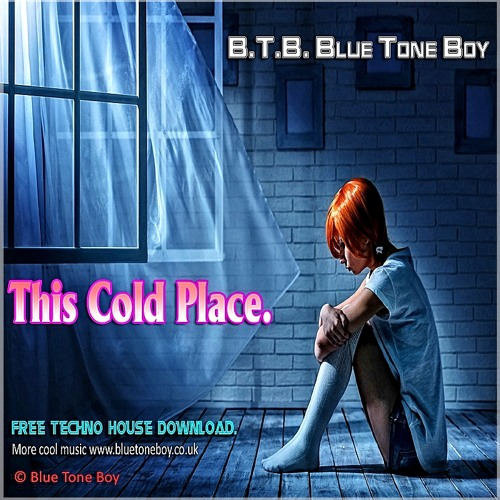 B.T.B. ~ This Cold Place * Techno House * (  Free Download )
