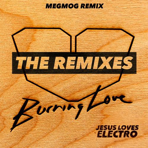 Jesus Loves Electro - Burning Love (MeGMoG Remix) [Preview]