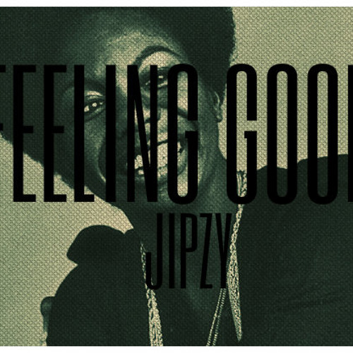 Feeling Good (Jipzy Remix) FREE DL